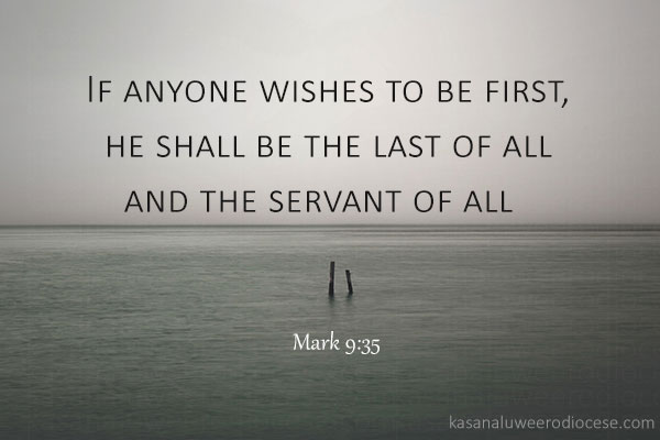 if-anyone-wishes-to-be-first-he-shall-be-the-last-of-all-and-the-servant-of-all