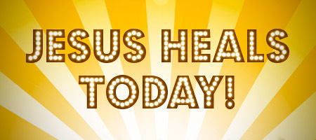 jesus-heals-today-2014